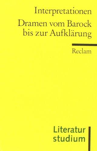 Interpretationen: Dramen vom Barock bis zur Aufklärung: (Literaturstudium)