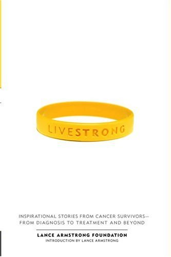 Image for Live Strong: Inspirational Stories from Cancer Survivors-from Diagnosis to Treatment and Beyond
