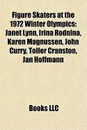 Figure Skaters at the 1972 Winter Olympics: Janet Lynn, Irina Rodnina, Karen Magnussen, John Curry, Toller Cranston, Jan Hoffmann