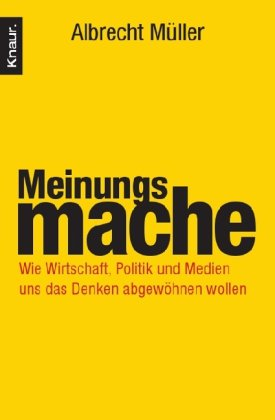Meinungsmache: Wie Wirtschaft, Politik und Medien uns das Denken abgewhnen wollen