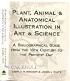 img - for Plant, Animal and Anatomical Illustration in Art and Science: A Bibliographical Guide from the 16th Century to the Present Day book / textbook / text book
