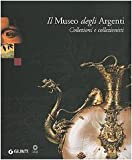 img - for Il Museo degli Argenti. Collezioni e collezionisti book / textbook / text book