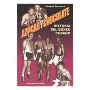 Azucar Y Chocolate: Historia Del Boxeo Cubano