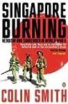 Singapore Burning: Heroism And Surren...