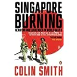 Singapore Burning: Heroism and Surrender in World War IIby Colin Smith