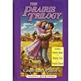 The Prairie Trilogy : Includes : Prairie Rose , Prairie Fire , Prairie Storm (0739403117) by Palmer, Catherine