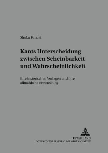 Kants Unterscheidung Zwischen Scheinbarkeit Und Wahrscheinlichkeit: Ihre Historischen Vorlagen Und Ihre Allmaehliche Entwicklung (Studien Zur Philosophie Des 18. Jahrhunderts)