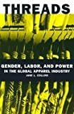Threads - Gender, Labor, & Power in the Global Apparel Industry (03) by Collins, Jane L [Paperback (2003)]