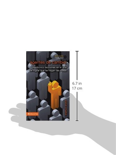 Agentes de cambio: Veinticinco lecciones en el arte de lograr que se hagan las cosas = Change Agents (Seleccion Vidalider)