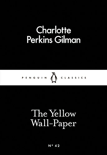 Charlotte Perkins Gilman - The Yellow Wall-Paper (Little Black Classics 42)