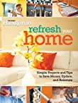 Refresh Your Home 500 Simple Projects & Tips to Save Money, Update & Renovate