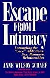 """Escape from Intimacy: The Pseudo-Relationship Addictions : Untangling the """"Love"""" Additions : Sex, Romance, Relationships (0062548603) by Schaef, Anne Wilson"""
