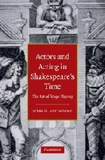 Actors and Acting in Shakespeare&#39;s Time: The Art of Stage Playing