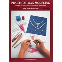 Practical Wax Modeling : Advanced Techniques for Wax Modelers