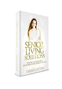 Senior Living Solutions: 10 Steps to Navigating Senior Living Facilities by CreateSpace Independent Publishing Platform