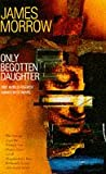 Only Begotten Daughter (0099831201) by James Morrow
