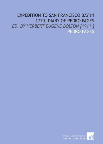 expedition-to-san-francisco-bay-in-1770-diary-of-pedro-fages-ed-by-herbert-eugene-bolton-1911-by-ped