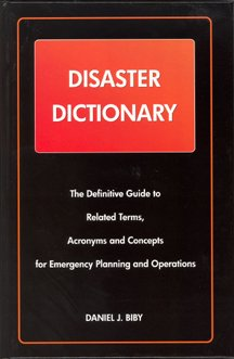 Disaster Dictionary: The Definitive Guide to Related Terms, Acronyms and Concepts for Emergency Planning and Operations PDF