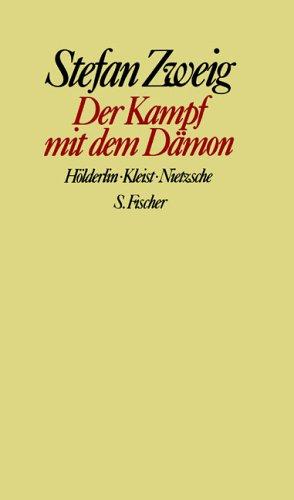 Der Kampf mit dem Dämon: Hölderlin. Kleist. Nietzsche: Hölderlin, Kleist, Nietzsche. Gesammelte Werke in Einzelbänden