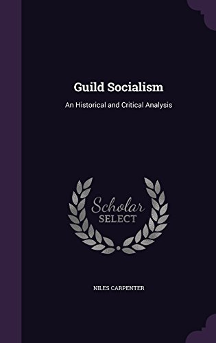 Guild Socialism: An Historical and Critical Analysis