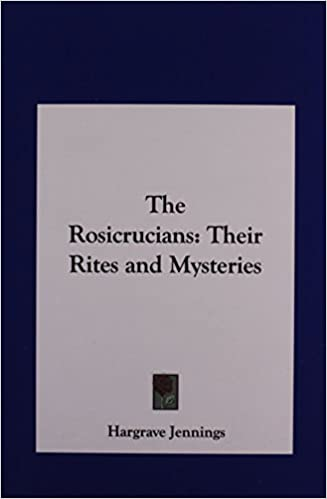 The Rosicrucians: Their Rites and Mysteries