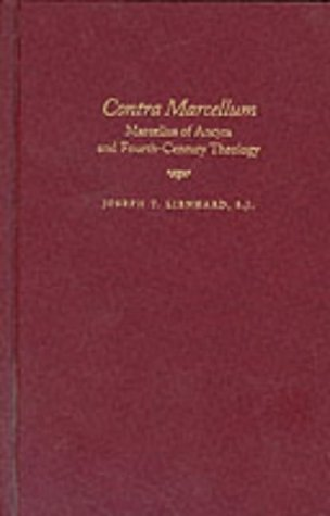 Contra Marcellum : Marcellus of Ancyra and Fourth-Century Theology, JOSEPH T. LIENHARD