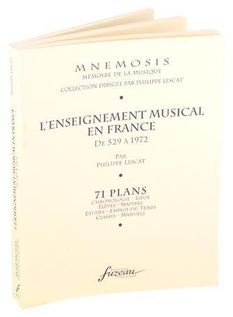 lenseignement-musical-en-france-de-529-a-1972-71-plans-chronologie-lieux-eleves-maitres-etudes-emplo