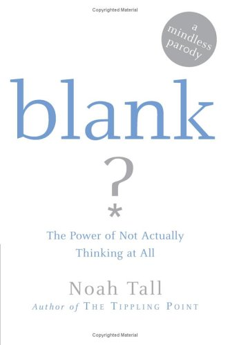 Blank: The Power of Not Actually Thinking at All (A Mindless Parody)
