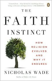 The Faith Instinct: How Religion Evolved and Why It Endures by Nicholas Wade