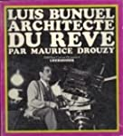 Luis Bu�uel, architecte du r�ve