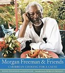 img - for Morgan Freeman and Friends: Caribbean Cooking for a Cause Hardcover] book / textbook / text book