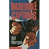 Incredible Captures (0590471422) by Morgan, Bill