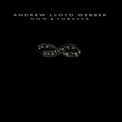 Andrew Lloyd Webber: Now & Forever by Andrew Lloyd Webber, Michael Dixon, John Mauceri, Anthony Bowles and Simon Lee
