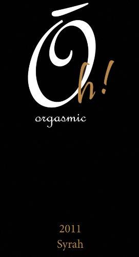 2011 Oh! Orgasmic Syrah 750 Ml