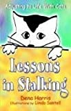By Dena Harris Lessons in Stalking... Adjusting to Life with Cats [Paperback]