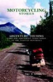 Motorcycling Stories Adventure Touring From the Northwest Territories to the Yucatan Peninsula097186943X : image