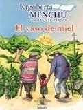 El Vaso de Miel (Alfaguara Infantil) (Spanish Edition) (9702909856) by Menchu, Rigoberta