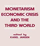 img - for Monetarism, Economic Crisis and the Third World (Paperback)--by Jansen Karel [1983 Edition] book / textbook / text book
