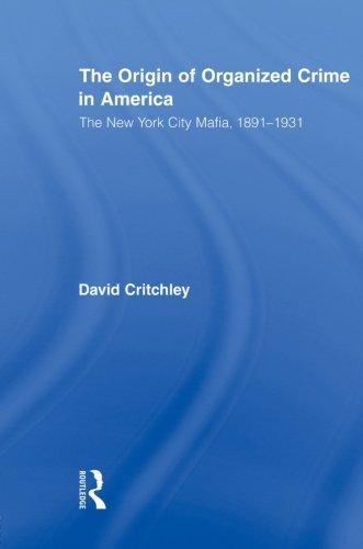 The Origin of Organized Crime in America: The New York City Mafia, 1891 1931 (Routledge Advances in American History)