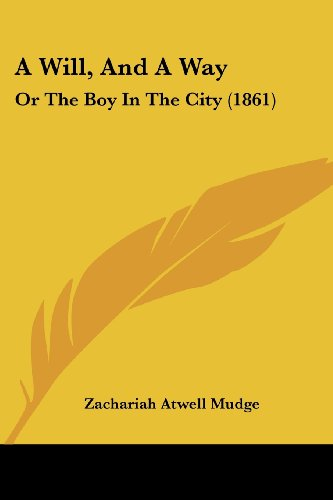 A Will, and a Way: Or the Boy in the City (1861)