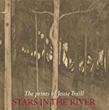 img - for Roger Butler: Stars in the River : The Prints of Jessie Traill (Paperback); 2013 Edition book / textbook / text book