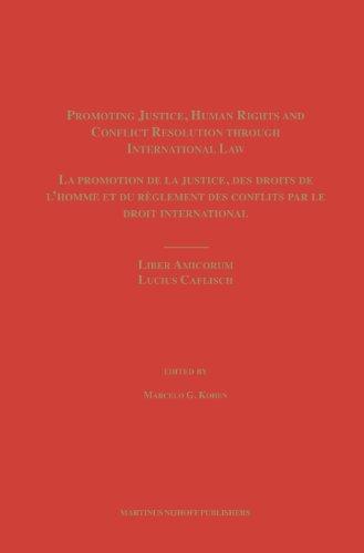 Promoting Justice, Human Rights and Conflict Resolution through International Law / La promotion de la justice, des droi