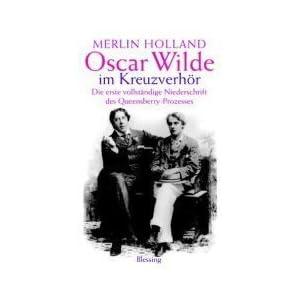 Oscar Wilde im Kreuzverhör: Die erste vollständige Niederschrift des Queensberry-Prozess