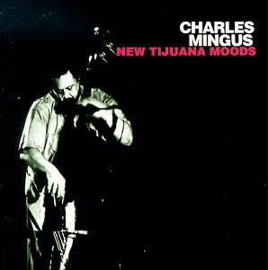 Charles Mingus - New Tijuana Moods - Zortam Music