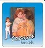 Cassatt for Kids (Great Art for Kids Book Series) [Board book]