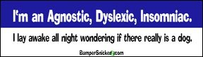 I'm an agnostic dyslexic insomniac. I lay awake all night wondering if there really is a dog - Refrigerator Magnets 7x2 in