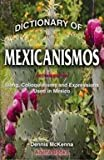 Dictionary of Mexicanismos : Slang, Colloquialisms and Expressions Used in Mexico