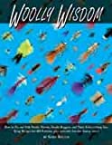 img - for Woolly Wisdom: How to Tie and Fish Woolly Worms, Woolly Buggers, and Their Fish-Catching Kin book / textbook / text book