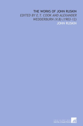 The Works of John Ruskin: Edited by E.T. Cook and Alexander Wedderburn (V.8) (1903-12)