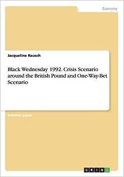 Black Wednesday 1992. Crisis Scenario Around The British Pound And One-Way-Bet Scenario